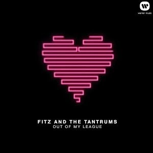 Fitz The Tantrums Out Of My League Lyrics