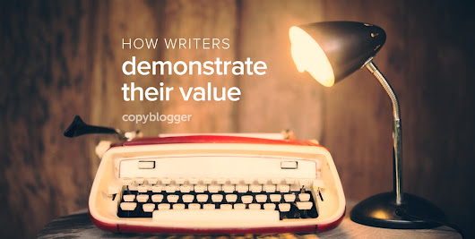 3 Unexpected Ways Writers Deliver Value (So They Can Charge More) - Copyblogger -