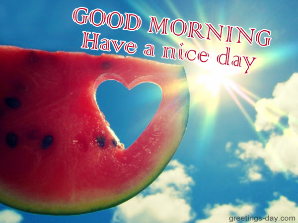 Greeting Cards For Every Day Good Morning Have A Nice Day