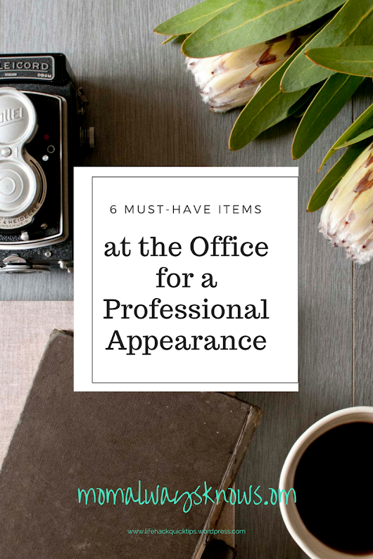 6 Must-have Items at the Office for a Professional Appearance - Mom always knows