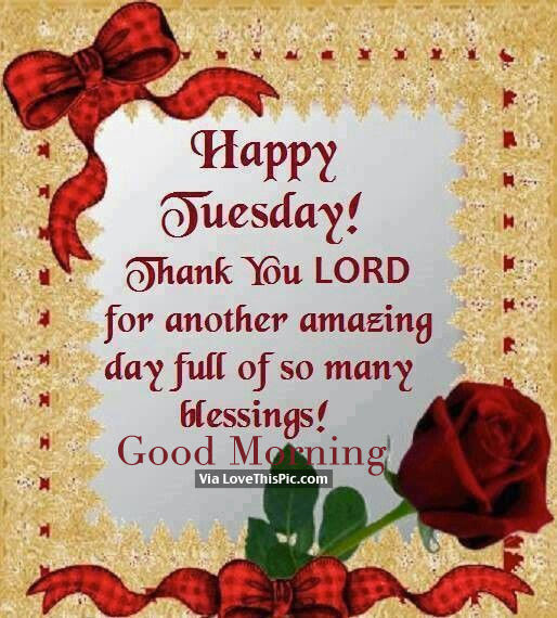 Happy Tuesday Thank You Lord For Another Amazing Day Good Morning