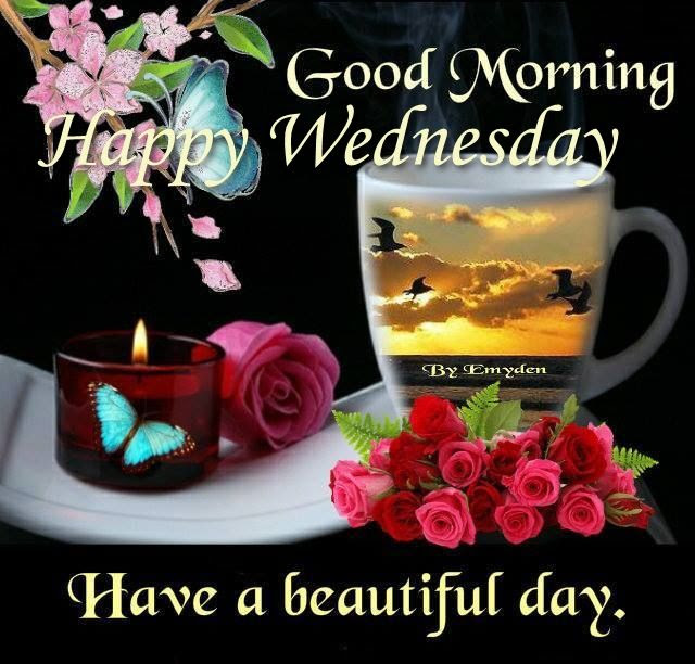 Good Morning Happy Wednesday Have A Beautiful Day Pictures Photos