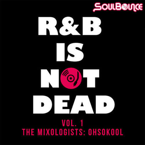 "SoulBounce Presents The Mixologists: OhsoKool's ""R&B Is Not Dead Vol. 1"""