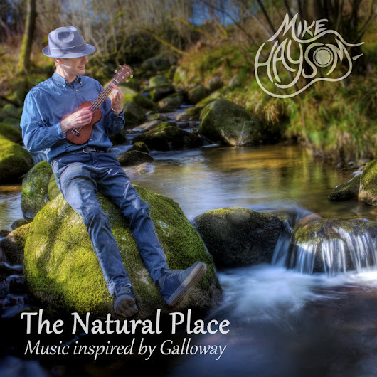 The Natural Place - Music inspired by Galloway, by Mike Haysom