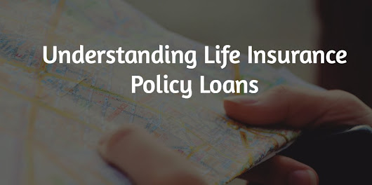 Understanding Life Insurance Policy Loans - Local Life Agents