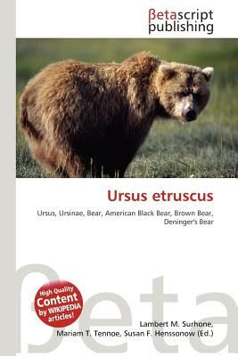 Ursus Etruscus by Lambert M. Surhone, Mariam T. Tennoe, Susan F. Henssonow - Reviews, Description & more - ISBN#9786133308213 - BetterWorldBooks.com