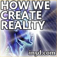 How We Create Reality | in5d.com | Esoteric, Spiritual and Metaphysical Database