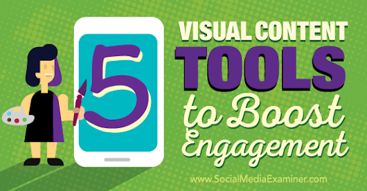 5 Visual Content Tools to Boost Engagement