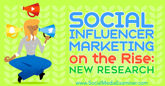 Social Influencer Marketing on the Rise: New Research : Social Media Examiner