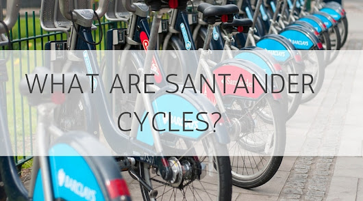 What Are Santander Cycles? • Pronounce London