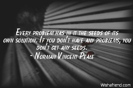 Norman Vincent Peale Quote Every Problem Has In It The Seeds Of Its