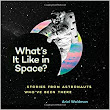 What's It Like in Space?: Stories from Astronauts Who've Been There: Ariel Waldman, Brian Standeford: 9781452144764: Amazon.com: Books
