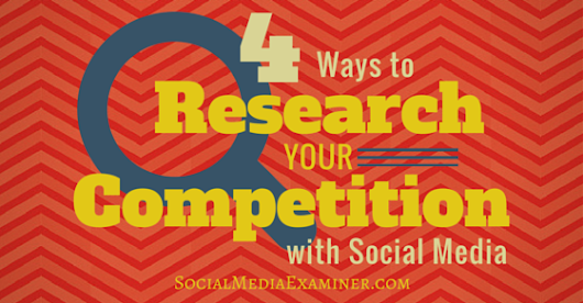 4 Ways to Research Your Competition With Social Media |