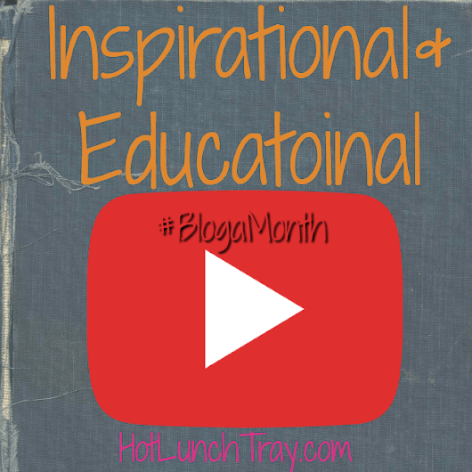 Inspirational and Educational Videos :: January 2017 #BlogaMonth | Hot Lunch Tray