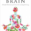 Mindfulness: The Happy Brain – Mindful Meditation for Stress Free and Joyful Living