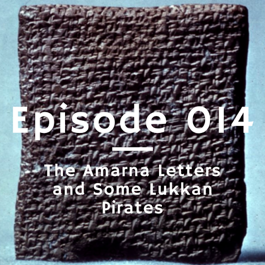 Ep. 014 - The Amarna Letters and Some Lukkan Pirates