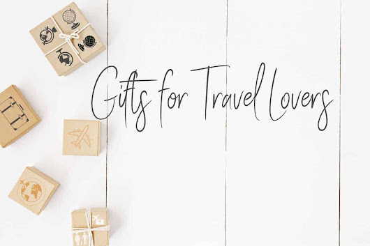 A Guide to Travel Gifts for Travel Lovers 2019 Edition
