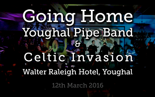 "VIDEO: Youghal Pipe Band & Celtic Invasion in Concert ""Going Home"" - Youghal Pipe Band"