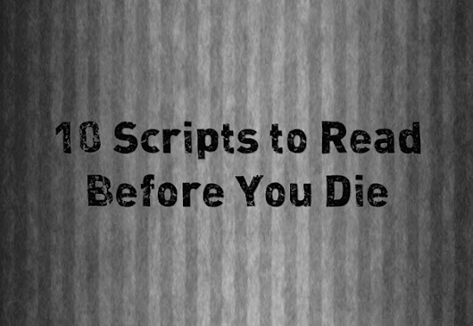 10 Scripts to Read Before You Die - ScreenCraft