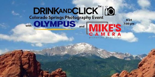 Drink and Click™ Colorado Springs Event with Olympus and Mike's Camera