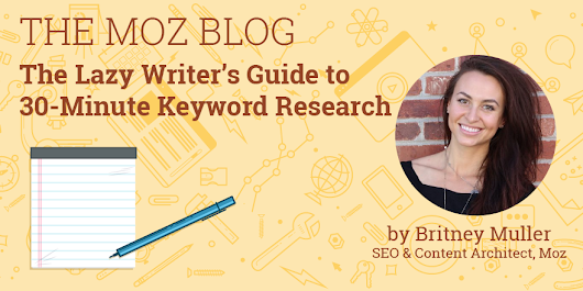 The Lazy Writer's Guide to 30-Minute Keyword Research - Moz