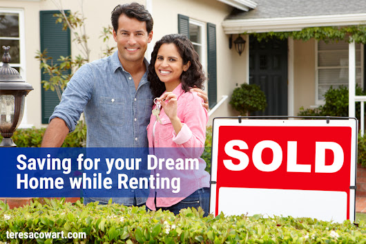 Saving for Your Dream Home While Renting | Teresa Cowart