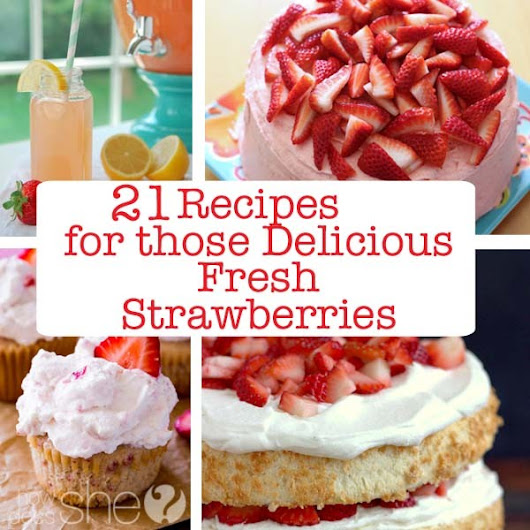 21 Strawberry Recipes : Recipes for those Delicious Fresh Strawberries