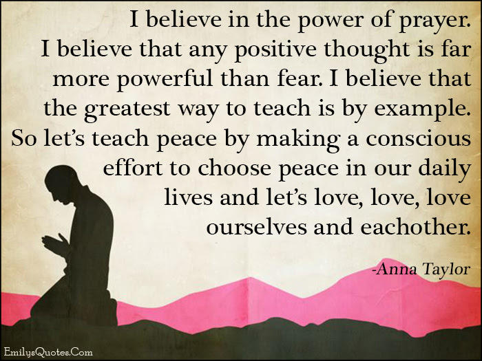 I Believe In The Power Of Prayer I Believe That Any Positive
