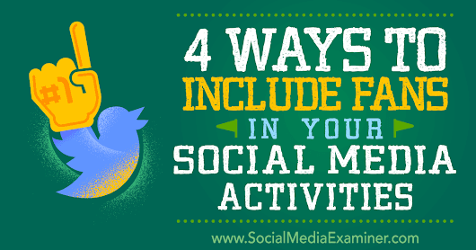 4 Ways to Include Fans in Your Social Media Activities : Social Media Examiner