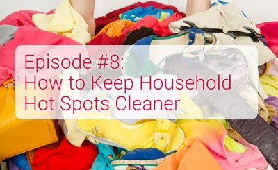 RLAH 008: How to Keep Household Hot Spots Cleaner {Podcast} - Real Life at Home