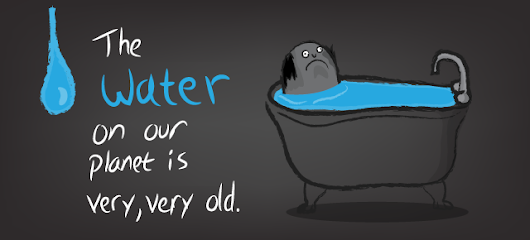 They say that water cannot be created or destroyed - The Oatmeal
