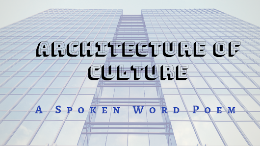 Architecture of Culture | Spoken Word #Poetry