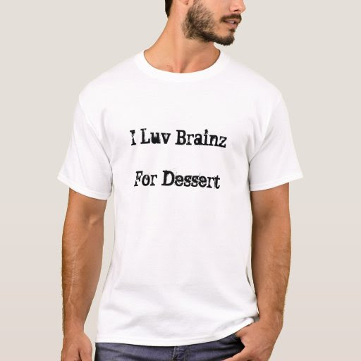 I Luv Brainz For Dessert T-Shirt