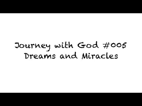 Dreams and Miracles (Journey with God 005)