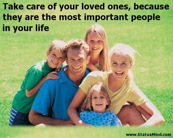 Take Care Of Your Loved Ones Because They Are The Statusmindcom