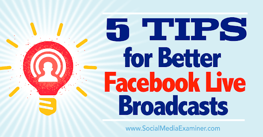 5 Tips for Better Facebook Live Broadcasts : Social Media Examiner