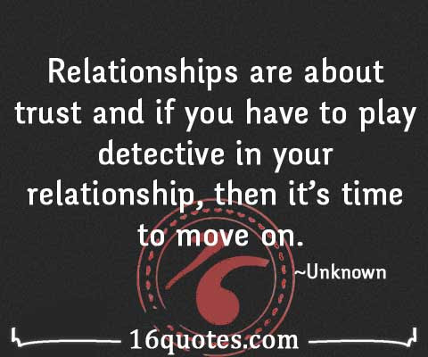 If You Have To Play Detective In Your Relationship Then Its Time