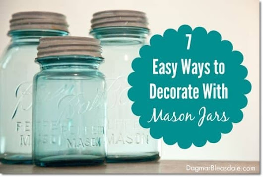 7 Easy Ways to Decorate With Mason Jars - Dagmar's Home