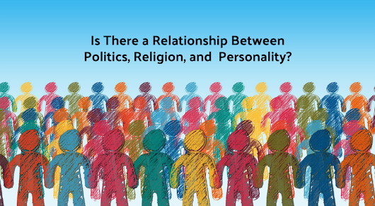 Is There a Relationship Between Politics, Religion, and Personality?