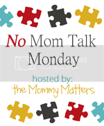 No Mom Talk Monday
