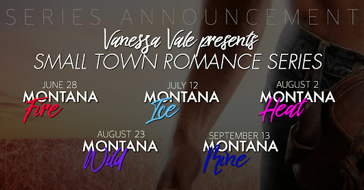 VANNESSA VALE is excited to Announce The Small Town Romance Series! The first book, MONTANA FIRE, releases on JUNE 28th!