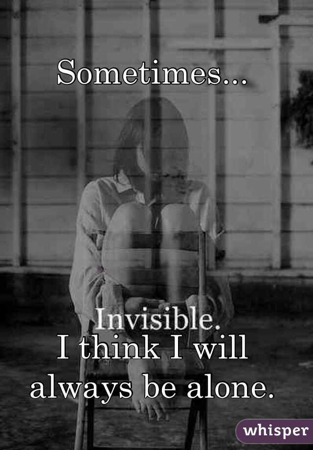 Sometimes I Think I Will Always Be Alone