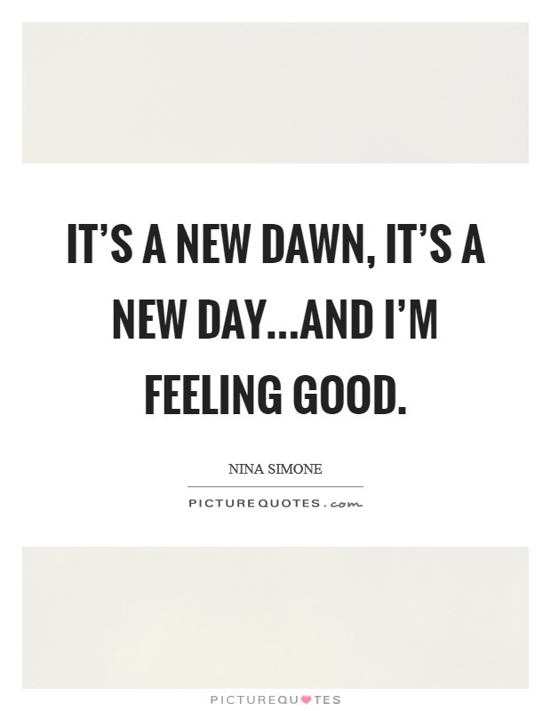 Its A New Dawn Its A New Dayand Im Feeling Good Picture Quotes