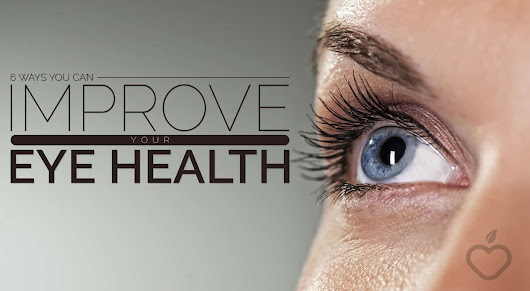 6 Ways You Can Improve Your Eye Health - South Florida Reporter