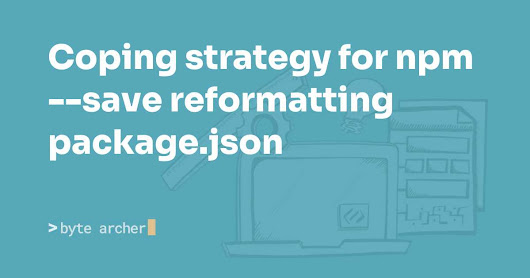 Coping strategy for npm --save reformatting package.json