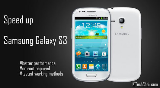 How to Speed up Samsung Galaxy S3 [No Root]