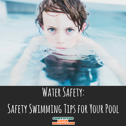 Water Safety: Safety Swimming Tips for Your Pool - Certified Leak Detection
