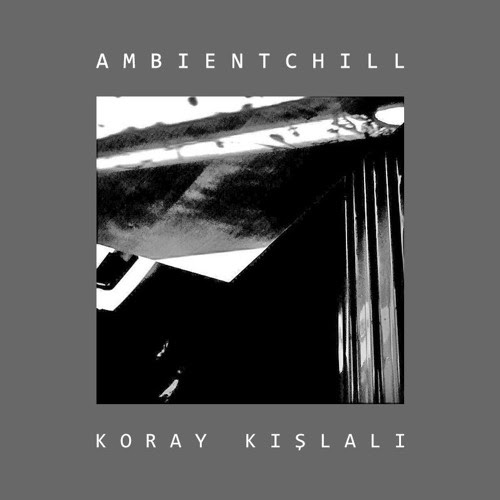 Ambient Chill by Koray Kışlalı