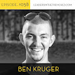 058 Ben Kruger | How To Become An Authority In Any Industry - Conversations with leaders for leaders | Leaders In The Trenches >> The Podcast