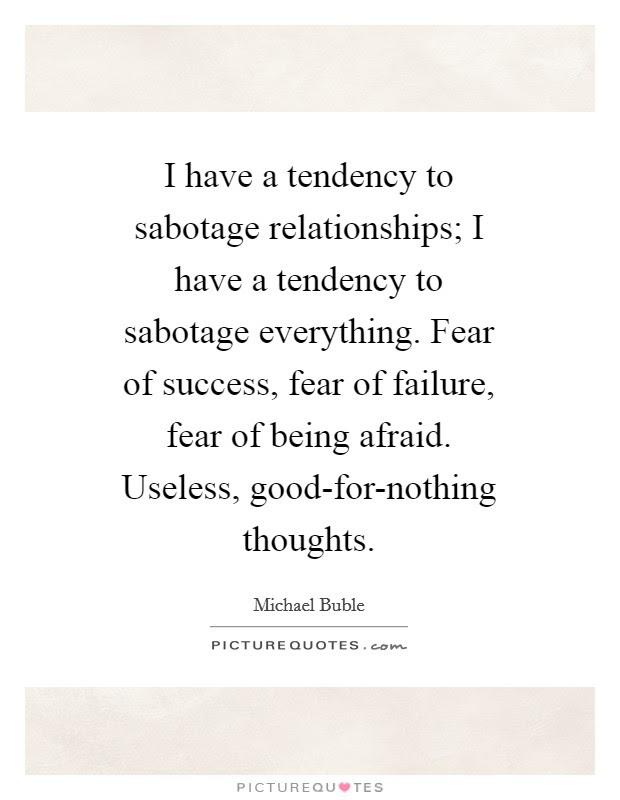 I Have A Tendency To Sabotage Relationships I Have A Tendency